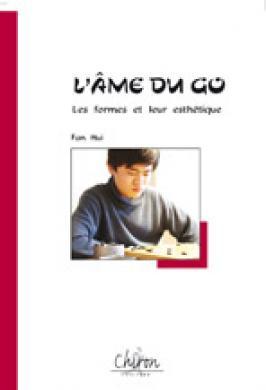 GO: L'AME DU GO - FORMES ET ES