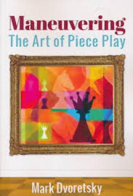 Amaneuvring: art of piece play (Dvoretsky)